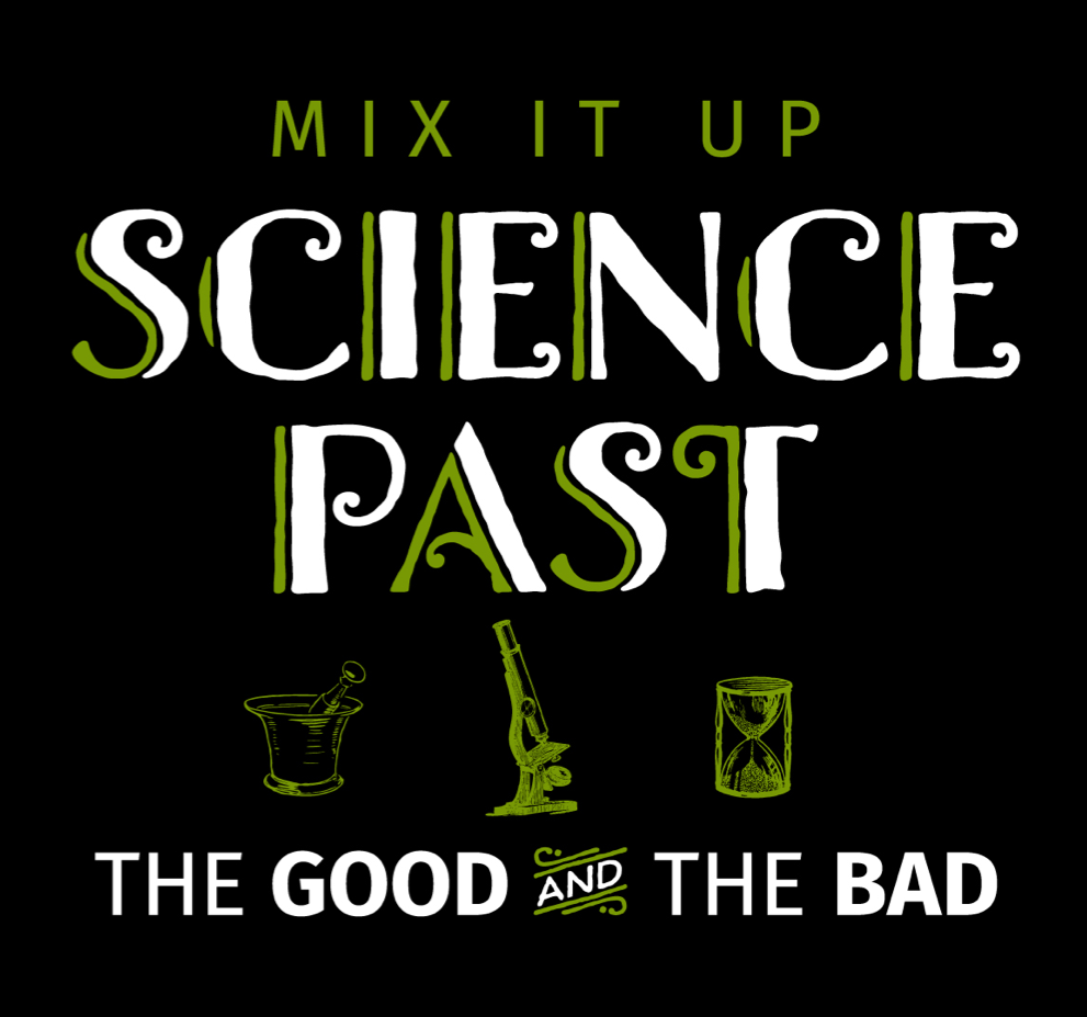 Mix It Up Science Past The Good and the Bad